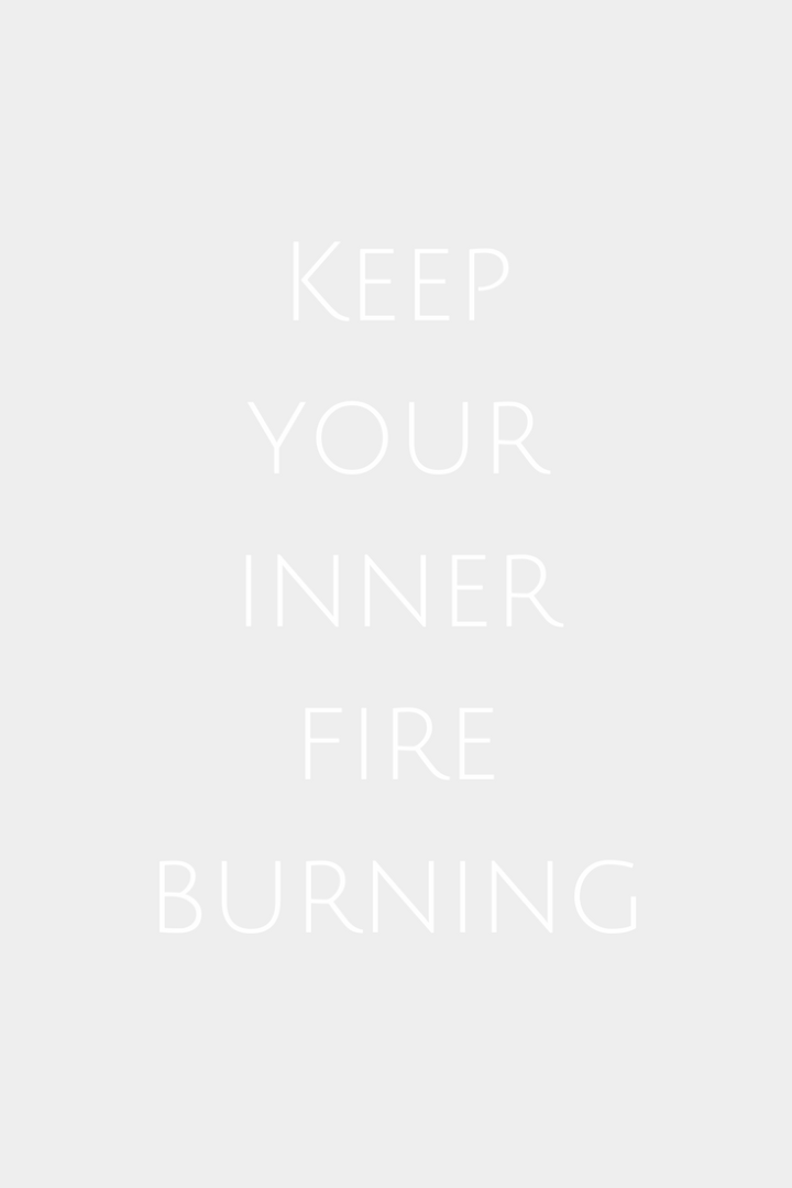 An excellent advice from a volcano: keep your inner fire burning.